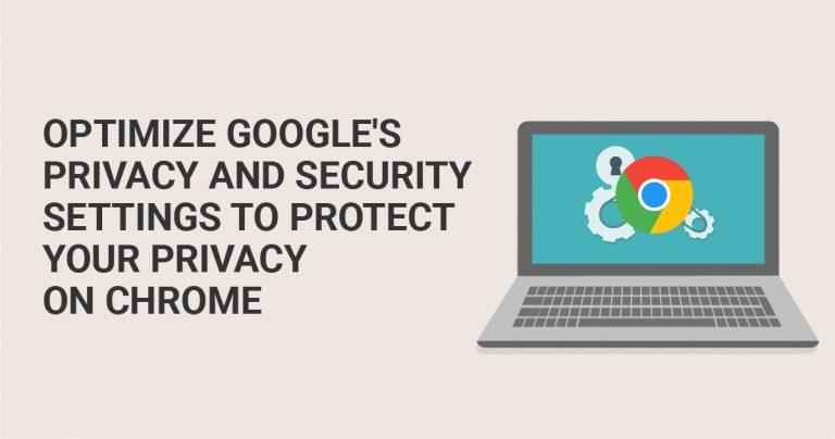 عليك تعزيز إعدادات الخصوصية والأمان في جوجل لحماية خصوصيتك مع متصفح كروم