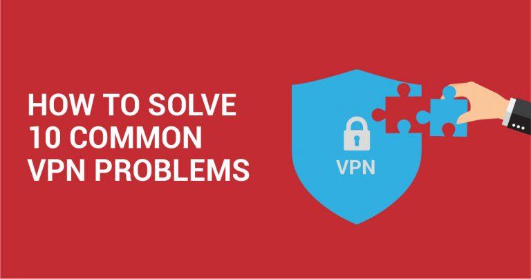 10 أخطاء شائعة للشبكات الافتراضية الخاصة VPNs وكيفية حلها