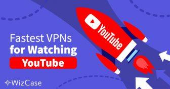 تجنب فيديوهات يوتيوب المحظورة باستخدام هذه الشبكات الافتراضية الخاصة الـ 5 السريعة في عام 2019 Wizcase