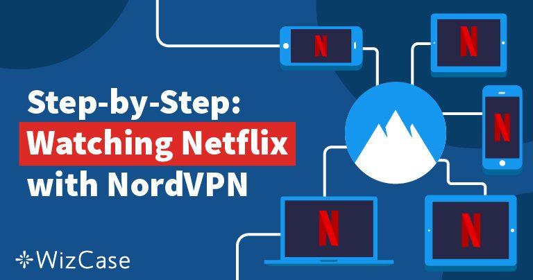 فك حجب نتفليكس باستخدام NordVPN عملية سريعة ورخيصة وسهلة Wizcase
