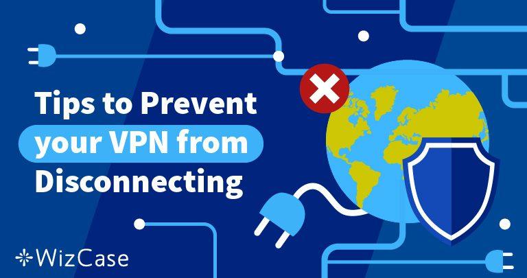 يستمر انقطاع الاتصال بالشبكة الافتراضية الخاصة؟ ها هو الحل (مجرب 100%) Wizcase