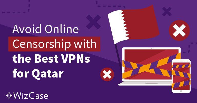أفضل 5 شبكات افتراضية خاصة VPN لدولة قطر للوصول إلى مواقع الإنترنت الخاضعة للرقابة في عام 2019