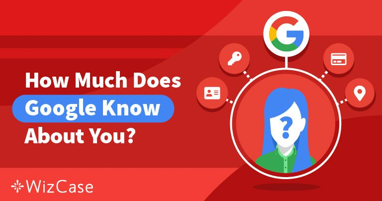 تحكم في خصوصيتك: ما يعرفه جوجل عنك وما يمكنك فعله Wizcase