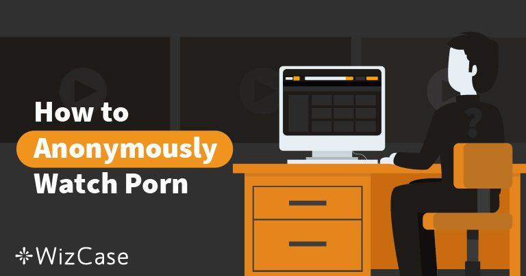 أفضل برنامجي VPN لمشاهدة المقاطع الإباحية بهوية مجهولة (تحديث يوليو 2021)