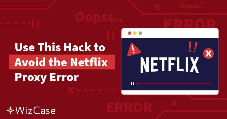 حل مشكلة خطأ وكيل نتفليكس: كيف تتجاوز رسالة الخطأ (تحديث مايو 2020)