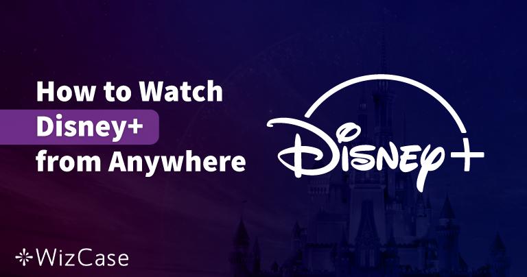 أفضل 5 برامج VPN لمشاهدة ديزني بلس من أي مكان لعام 2020 Wizcase