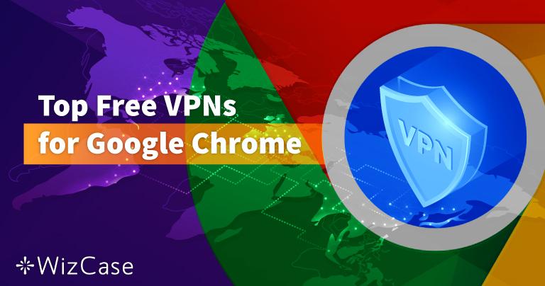 أفضل 6 برامج VPN مجانية لمتصفح جوجل كروم