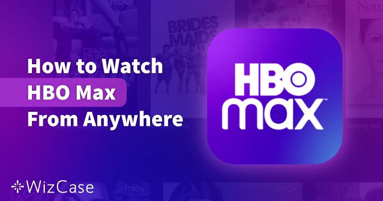 كيف تشاهد HBO Max من أي مكان في 2021