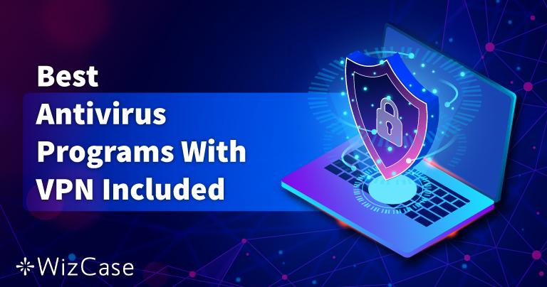 أفضل 5 مضادات فيروسات بها أداة VPN مدمجة في 2021