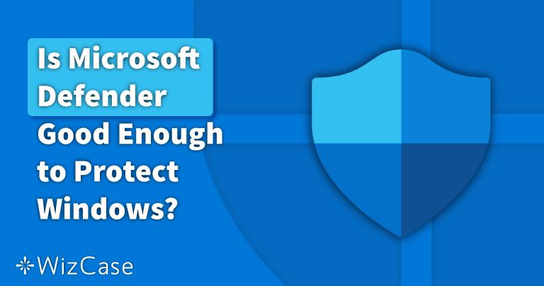 هل Microsoft Defender كافٍ في 2021؟ اعرف من هنا