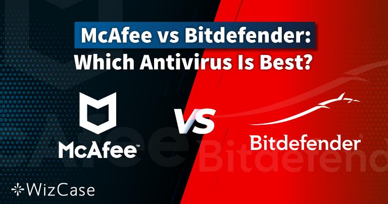 مقارنة McAfee ضد Bitdefender في 2021: أيهما أفضل مضاد فيروسات يناسبك؟